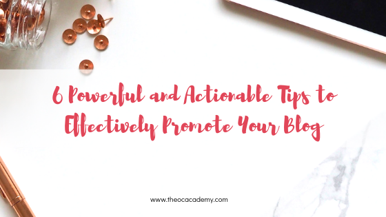 6 Powerful and Actionable Tips To Effectively Promote Your Blog