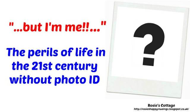 """""""...but I'm me!..."""" The perils of life in the 21st century without photo ID..."""