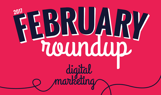 2017 February Roundup Digital Marketing