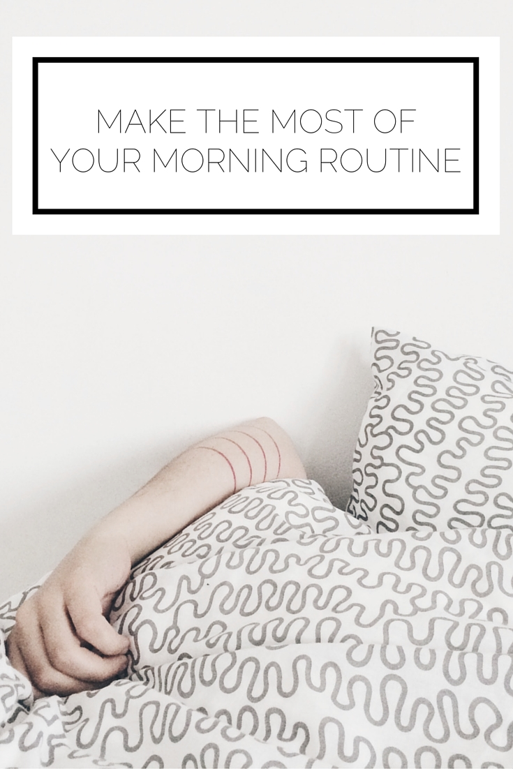 Make The Most Of Your Morning Routine