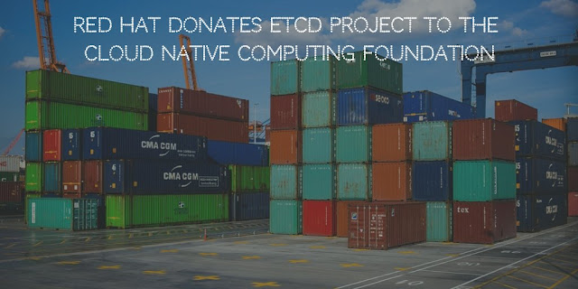 Red Hat donates ETCD project to the Cloud Native Computing Foundation