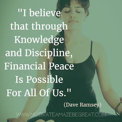 "50 Financial Freedom Quotes: ""I believe that through knowledge and discipline, financial peace is possible for all of us."" - Dave Ramsey"