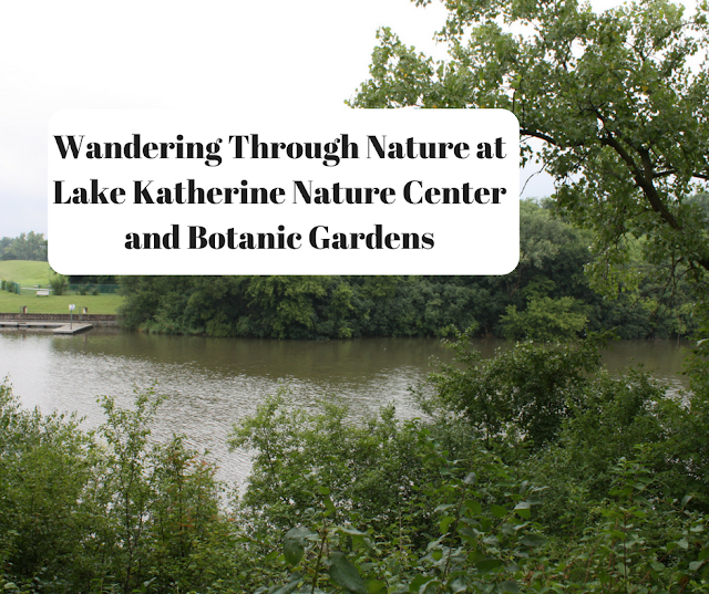 Wandering Through Nature at Lake Katherine Nature Center and Botanic Gardens