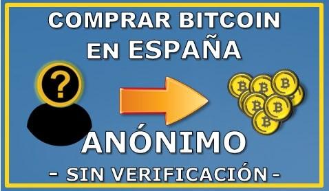 Comprar Bitcoin Anónimo - Sin Verificación - en España