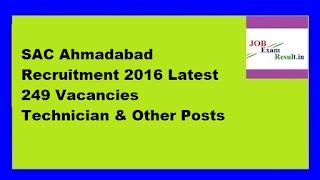 SAC Ahmadabad Recruitment 2016 Latest 249 Vacancies Technician & Other Posts