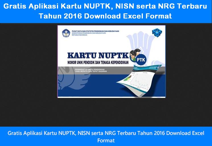 Gratis Aplikasi Kartu NUPTK, NISN serta NRG Terbaru Tahun 2016 Download Excel Format