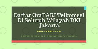Daftar GraPARI Telkomsel Di Seluruh Wilayah DKI Jakarta