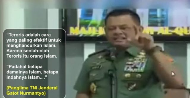 Panglima TNI: Teroris adalah cara paling efektif untuk menghancurkan Islam, Karena seolah Teroris itu Islam