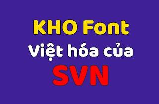Kho Font Việt Hóa Tuyệt Đẹp của SVN