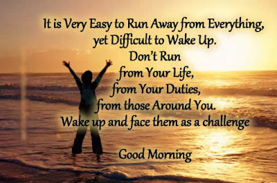 Good Morning Quotes For Friends: it is very easy to run away from everything, yet difficult to wake up