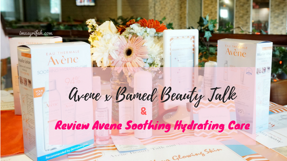 Avene x Bamed Beauty Talk & Review Avene  Soothing Hydrating Care