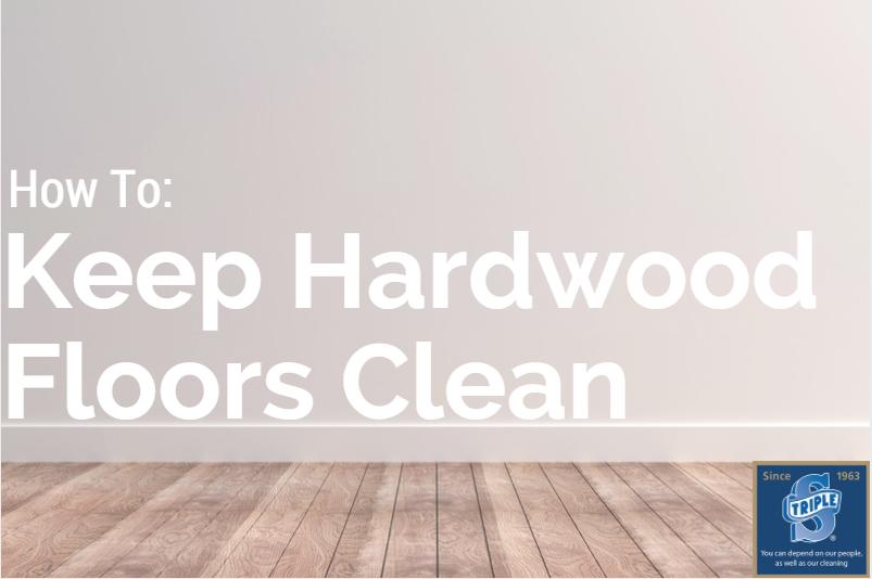 Best Ways To Clean Hardwood Floors Triple S Carpet Drapery Cleaners
