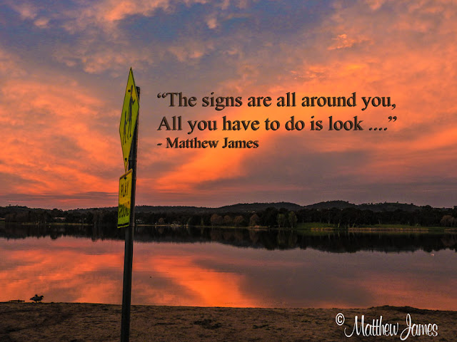 """The signs are all around you. All you have to do is look"" - Matthew James"