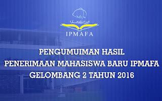 Pengumuman Hasil Penerimaan Mahasiswa Baru IPMAFA Gelombang 2