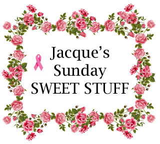 Jacque's Sunday Sweet Stuff