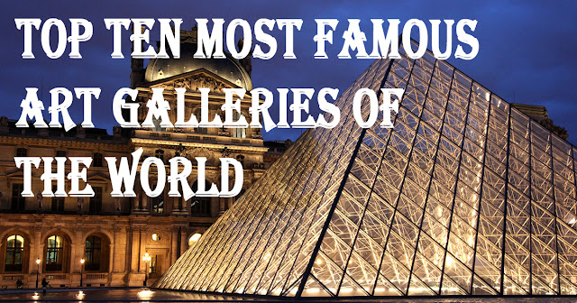 Top Ten Most Famous Art Galleries in the World