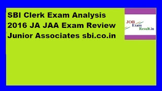 SBI Clerk Exam Analysis 2016 JA JAA Exam Review Junior Associates sbi.co.in