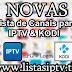 Novas Listas de Canais para IPTV PRO, PLAYLISTV E KODI ATUALIZADAS 21/02/2017 - Lista de Canais / Filmes / Animes / Adulto / BBB