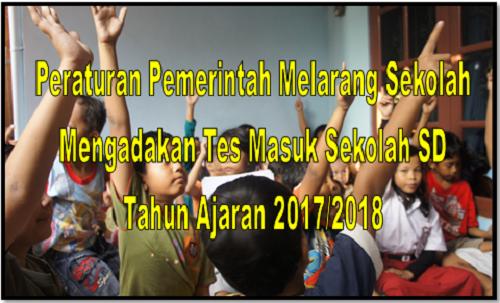 Peraturan Pemerintah Melarang Sekolah Mengadakan Tes Masuk Sekolah SD Tahun Ajaran 2017/2018