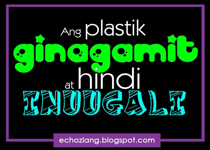Ang plastik ginagamit at hindi inuugali. | Echoz Lang ...