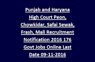 Punjab and Haryana High Court Peon, Chowkidar, Safai Sewak, Frash, Mali Recruitment Notification 2016 176 Govt Jobs Online Last Date 09-11-2016