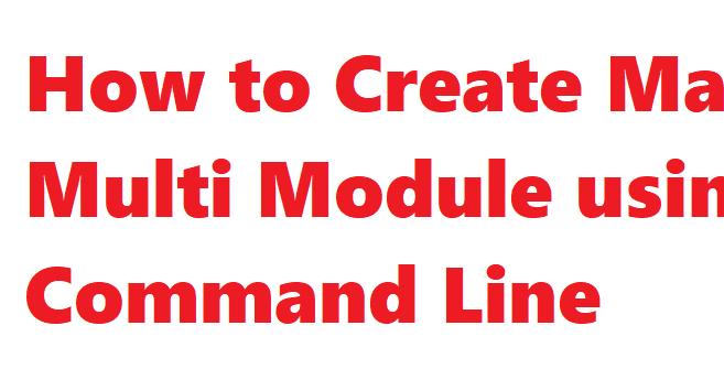 How to Create Maven Multi Module using Command Line