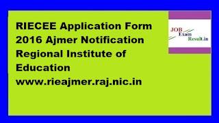 RIECEE Application Form 2016 Ajmer Notification Regional Institute of Education  www.rieajmer.raj.nic.in