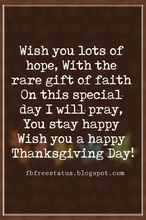 Thanksgiving Messages For Cards, Wish you lots of hope, With the rare gift of faith On this special day I will pray, You stay happy Wish you a happy Thanksgiving Day!