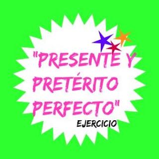 PRESENTE Y PRETÉRITO PERFECTO. Dos ejercicios que combinan los dos verbos.