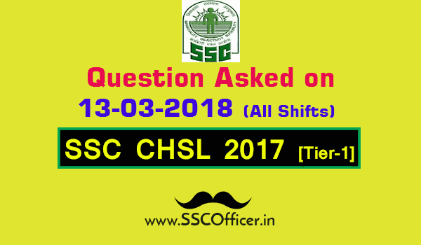 Questions Asked on 13th March in SSC CHSL 2017 Tier-I All Shifts [PDF]- SSC Officer