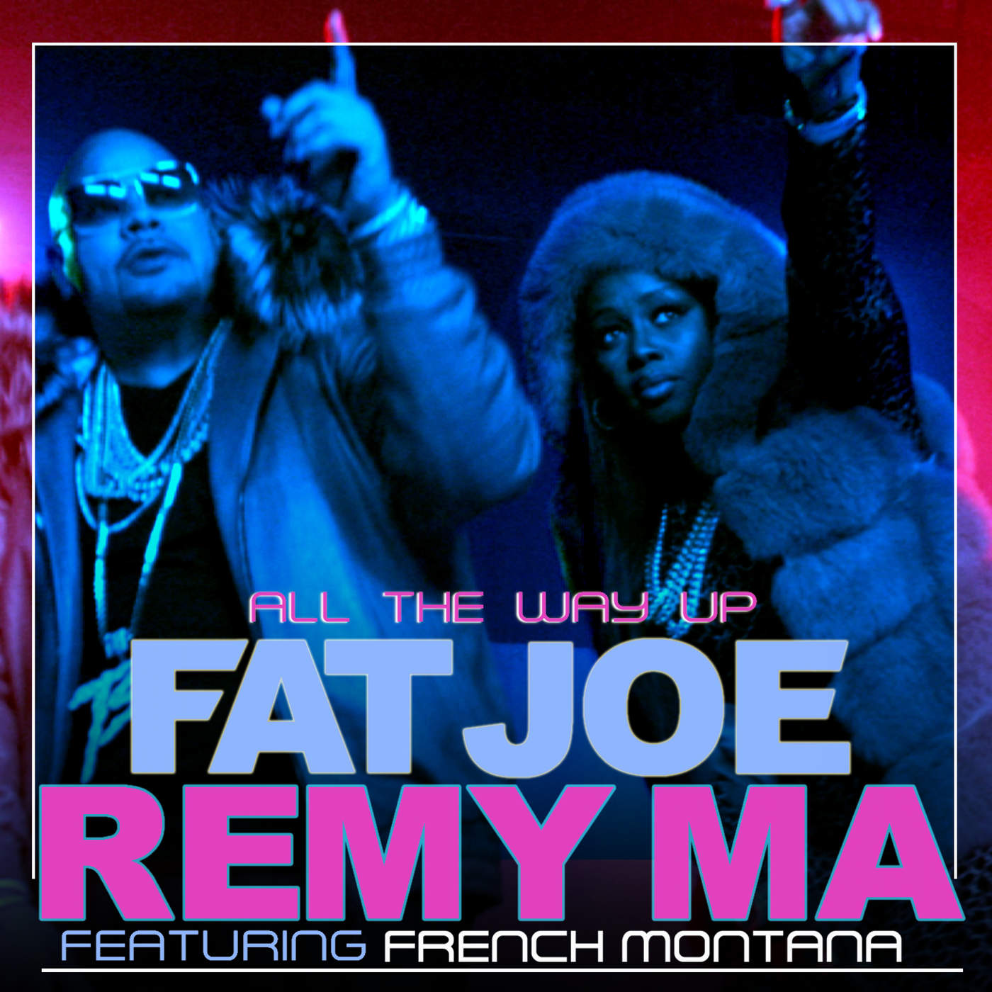 Fat Joe & Remy Ma - All the Way Up (feat. French Montana) - Single Cover