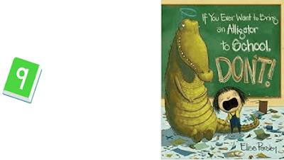 Rounding up a list of 10 children's books you must read at the beginning of the school year. If You Ever Want to Bring an Alligator to School, Don't