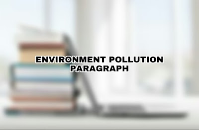 Environment Pollution Paragraph - Long & Short Paragraph.