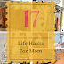 17 Life Hacks For Mothers. Happy Mother's Day!