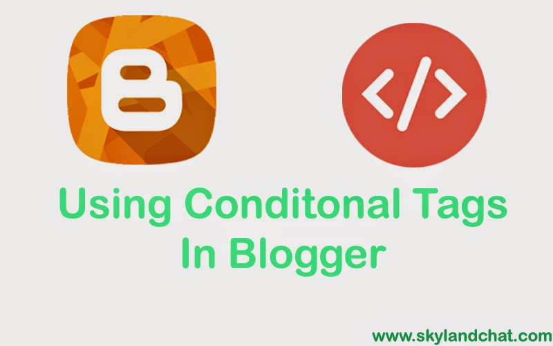 How To Use Or Apply Conditional Tags In Blogger Platform