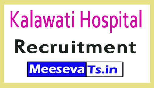 Kalawati Hospital Recruitment