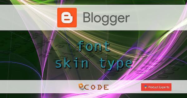 Blogger - Font skin type