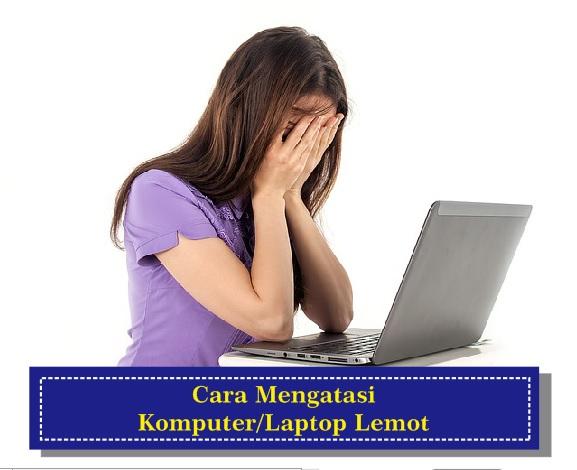 Cara Mengatasi Komputer/Laptop Lemot