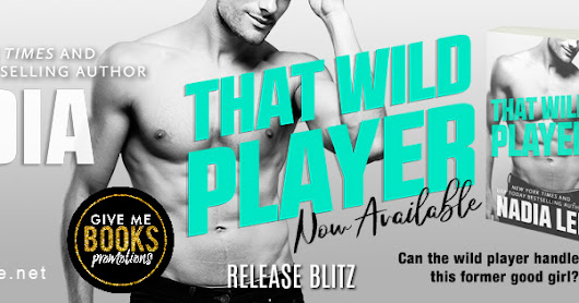 Release Blitz and Giveaway ($50 Amazon gift card): That Wild Player by Nadia Lee