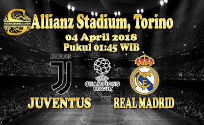 JUDI BOLA DAN CASINO ONLINE - PREDIKSI PERTANDINGAN LIGA CHAMPIONS JUVENTUS VS REAL MADRID 04 APRIL 2018
