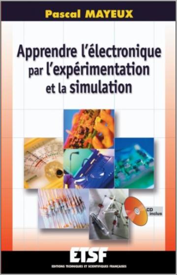 Livre : Apprendre l'électronique par l'expérimentation et la simulation - Pascal Mayeux PDF