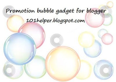 Promotion Bubble Gadget For Blogger - 101helper