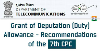 Grant of Deputation (Duty) Allowance - Recommendations of the 7th CPC