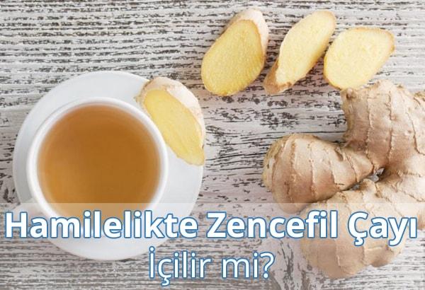 Hamilelikte (Gebelikte) Zencefil Çayı İçilir mi?