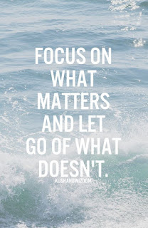 """Focus on what matters and let go of what doesn't."""