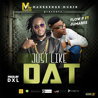 MUSIC: Flow P Ft Jumabee - Just Like Dat
