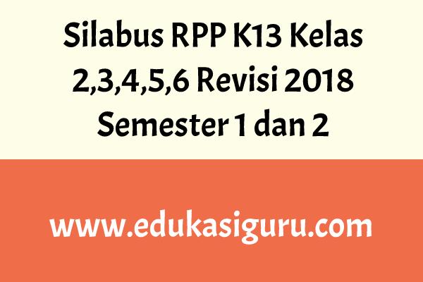 Silabus RPP K13 Kelas 2 3 4 5 6 Revisi 2018  Semester 1 dan 2