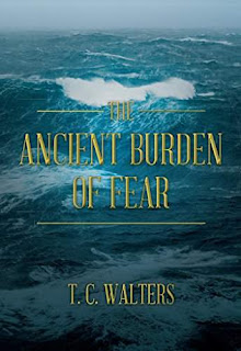 The Ancient Burden Of Fear - an adventure thriller cliffhanger by T. C. Walters