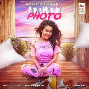 Phone Mein Teri Photo – Neha Kakkar