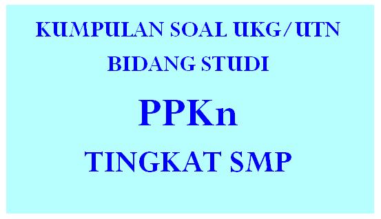 Soal Pretes/UKG Bidang Studi PPKn SMP